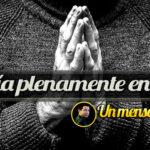 Es hora de confiar plenamente en Dios